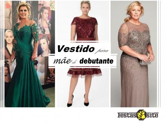 5fe297405 Vestido para Mãe de Debutante - 48 Looks fantásticos e + Dicas ...