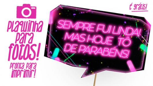 Plaquinhas para Festa neon com frase sempre fui linda, mas hoje tô de parabéns
